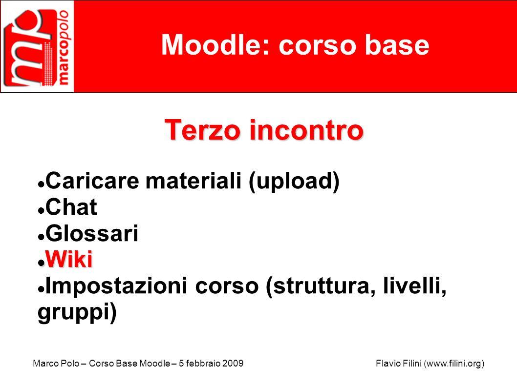 Marco Polo – Corso Base Moodle – 5 febbraio 2009 Flavio Filini (www.filini.org) Moodle: corso base Terzo incontro Caricare materiali (upload) Chat Glo
