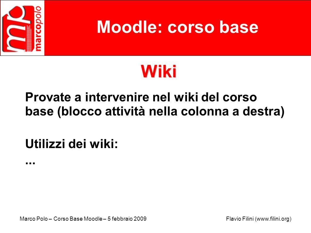 Marco Polo – Corso Base Moodle – 5 febbraio 2009 Flavio Filini (www.filini.org) Moodle: corso base Wiki Provate a intervenire nel wiki del corso base