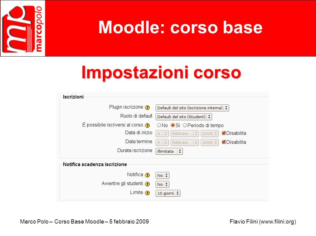 Marco Polo – Corso Base Moodle – 5 febbraio 2009 Flavio Filini (www.filini.org) Moodle: corso base Impostazioni corso