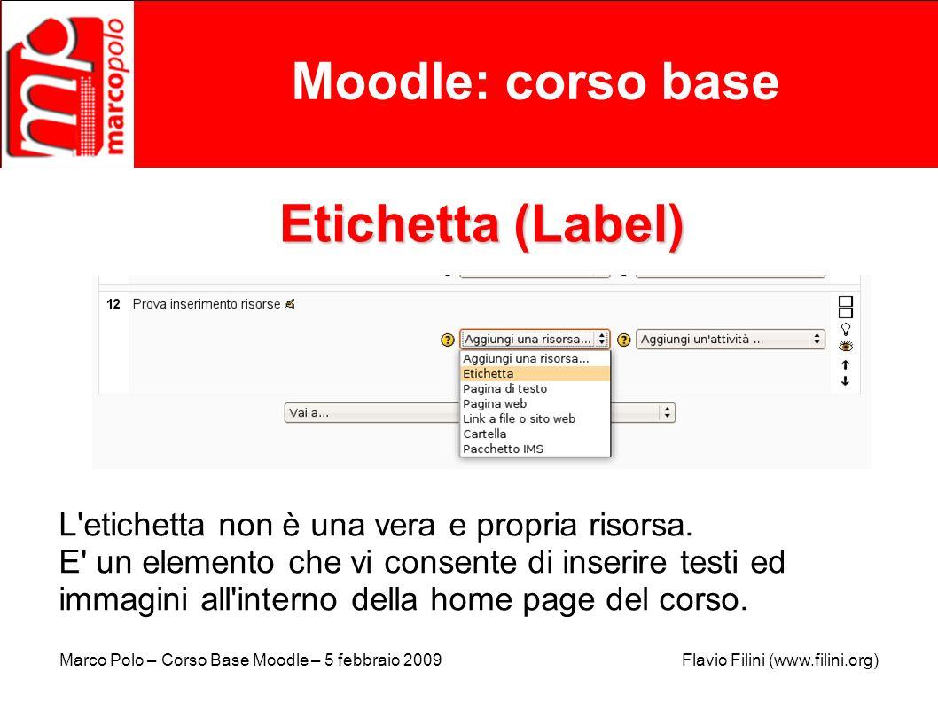 Marco Polo – Corso Base Moodle – 5 febbraio 2009 Flavio Filini (www.filini.org) Moodle: corso base Etichetta (Label) L'etichetta non è una vera e prop