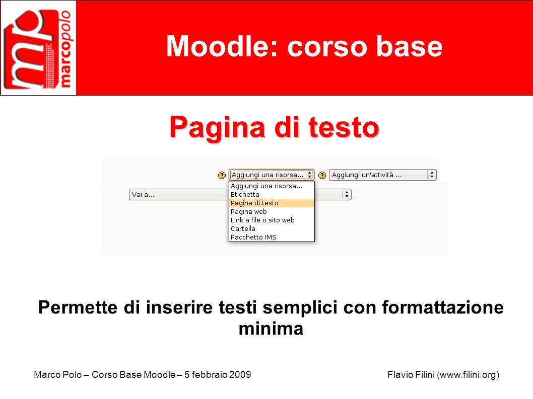 Marco Polo – Corso Base Moodle – 5 febbraio 2009 Flavio Filini (www.filini.org) Moodle: corso base Pagina di testo Permette di inserire testi semplici