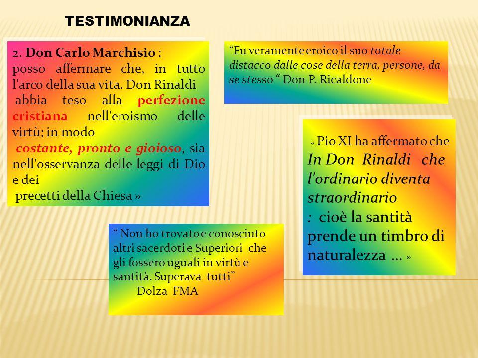 2. Don Carlo Marchisio : posso affermare che, in tutto l'arco della sua vita. Don Rinaldi abbia teso alla perfezione cristiana nell'eroismo delle virt