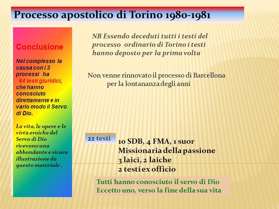 Processo apostolico di Torino 1980-1981 22 testi 10 SDB, 4 FMA, 1 suor Missionaria della passione 3 laici, 2 laiche 2 testi ex officio Conclusione Nel