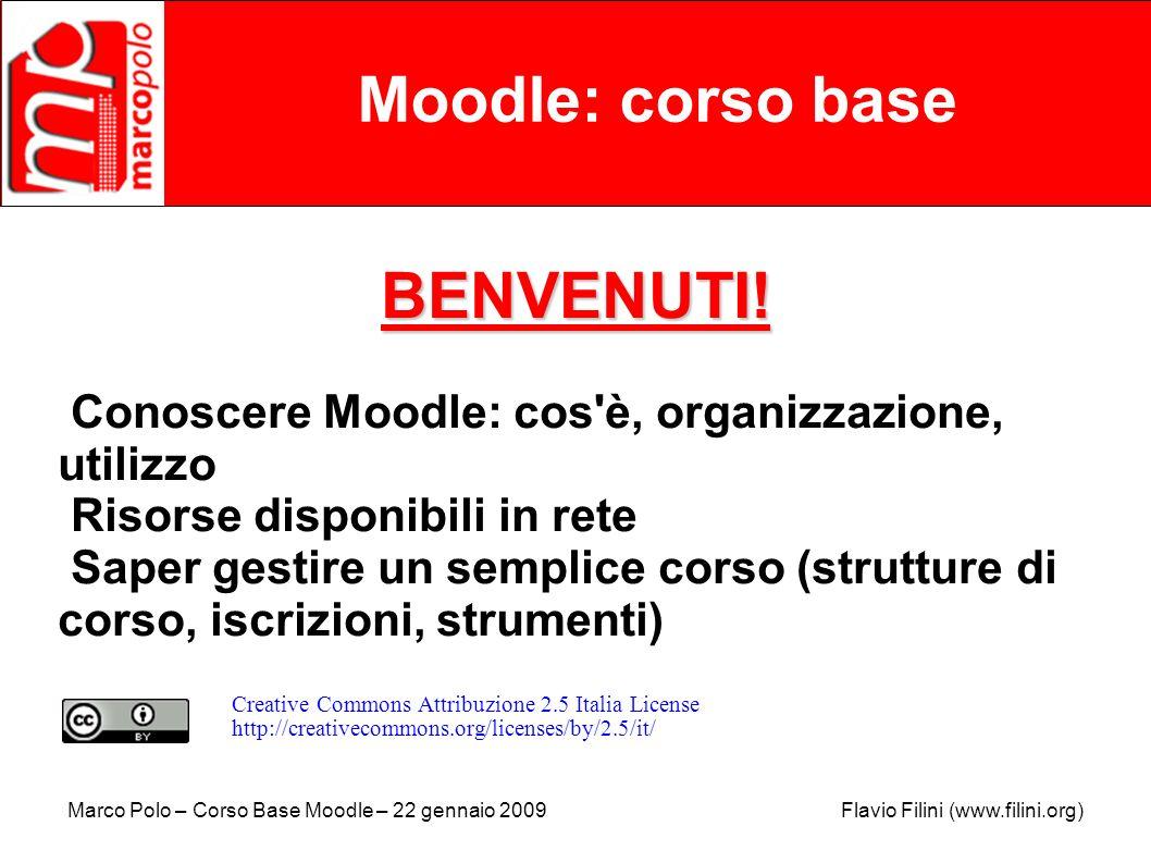 Marco Polo – Corso Base Moodle – 22 gennaio 2009 Flavio Filini (www.filini.org) Moodle: corso base I Ruoli - A uno o più utenti è assegnato il ruolo di Docente in un corso specifico.