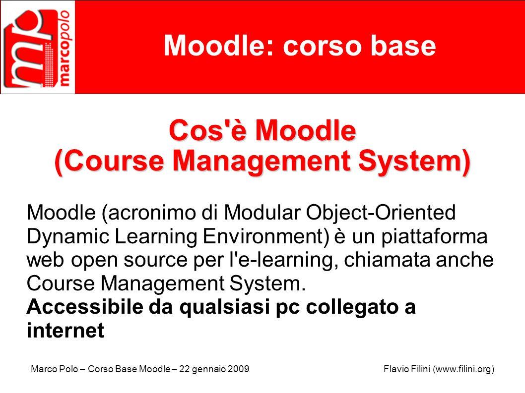 Marco Polo – Corso Base Moodle – 22 gennaio 2009 Flavio Filini (www.filini.org) Moodle: corso base Course Management System I CMS sono applicazioni web, cioè utilizzano normalmente Internet.