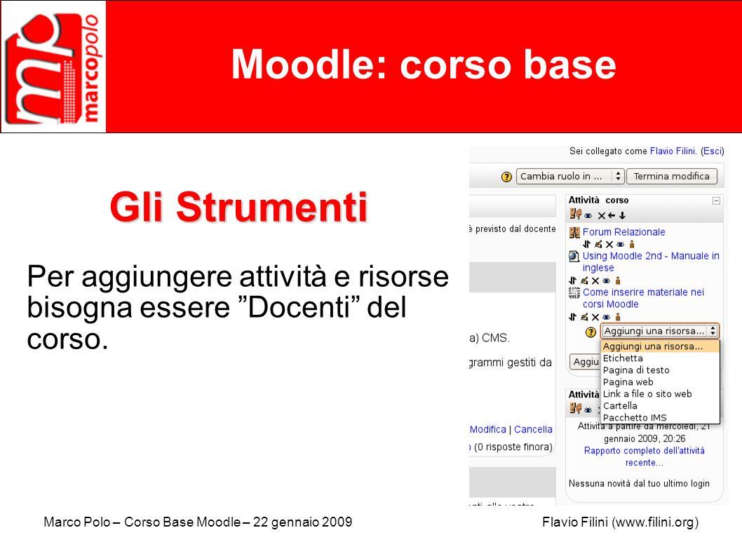 Marco Polo – Corso Base Moodle – 22 gennaio 2009 Flavio Filini (www.filini.org) Moodle: corso base Gli Strumenti Per aggiungere attività e risorse bis