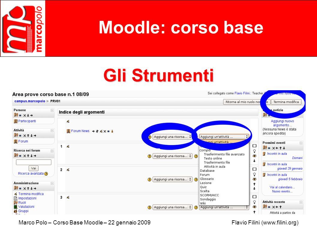 Marco Polo – Corso Base Moodle – 22 gennaio 2009 Flavio Filini (www.filini.org) Moodle: corso base Gli Strumenti