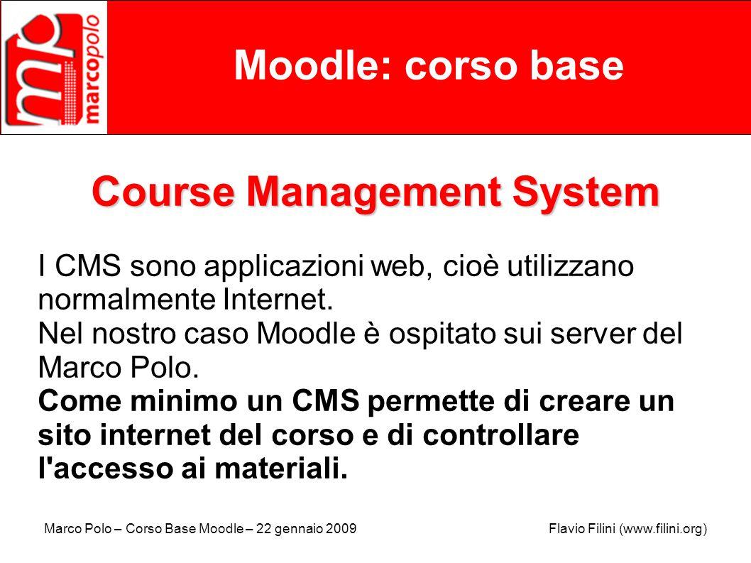Marco Polo – Corso Base Moodle – 22 gennaio 2009 Flavio Filini (www.filini.org) Moodle: corso base Course Management System I CMS sono applicazioni we