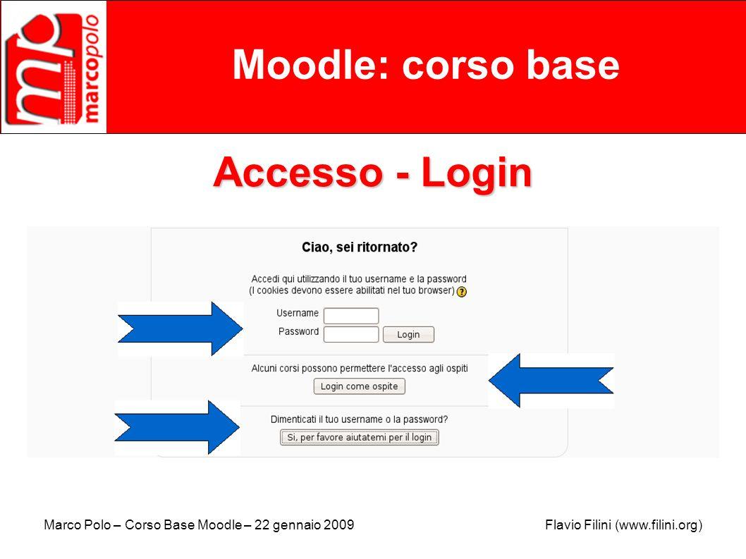 Marco Polo – Corso Base Moodle – 22 gennaio 2009 Flavio Filini (www.filini.org) Moodle: corso base Accesso - Login