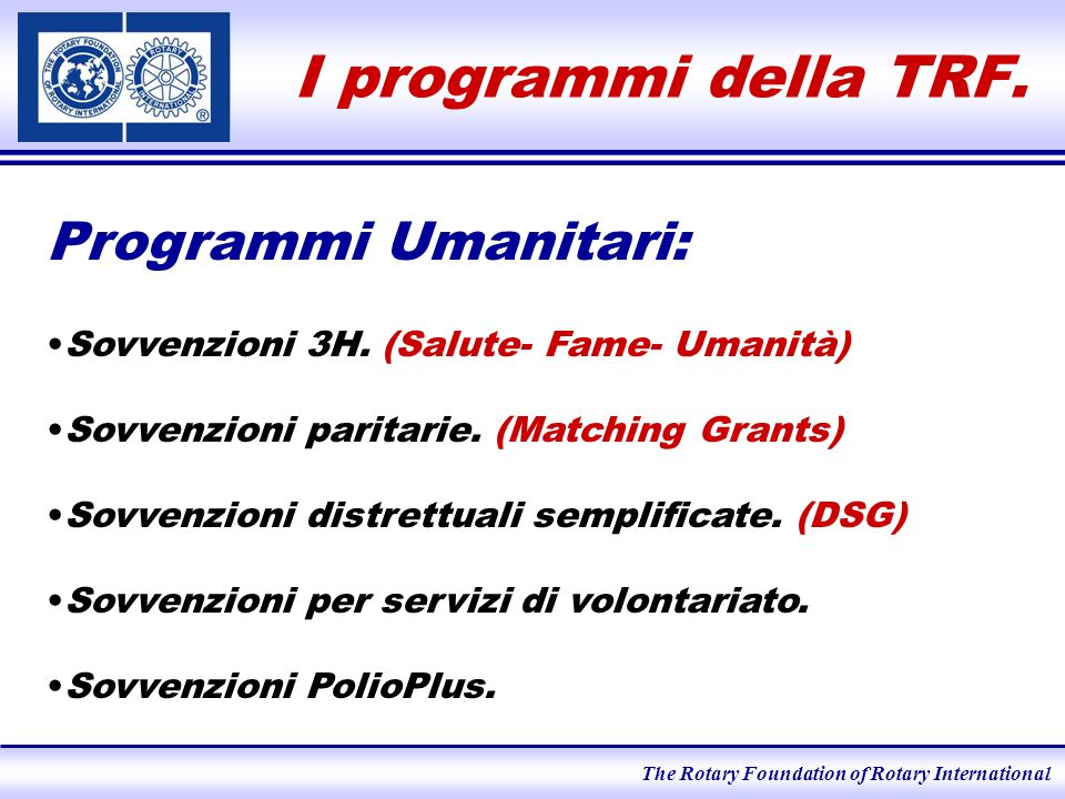 The Rotary Foundation of Rotary International Sovvenzioni 3H T HE R OTARY F OUNDATION