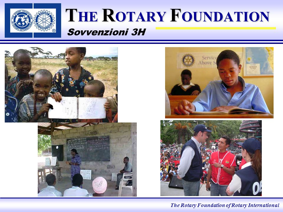 The Rotary Foundation of Rotary International CHANGING LIVES T HE R OTARY F OUNDATION Grazie