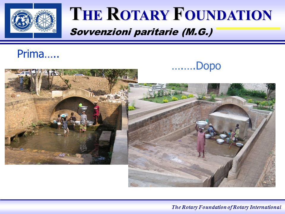 The Rotary Foundation of Rotary International T HE R OTARY F OUNDATION Sovvenzioni paritarie (M.G.)