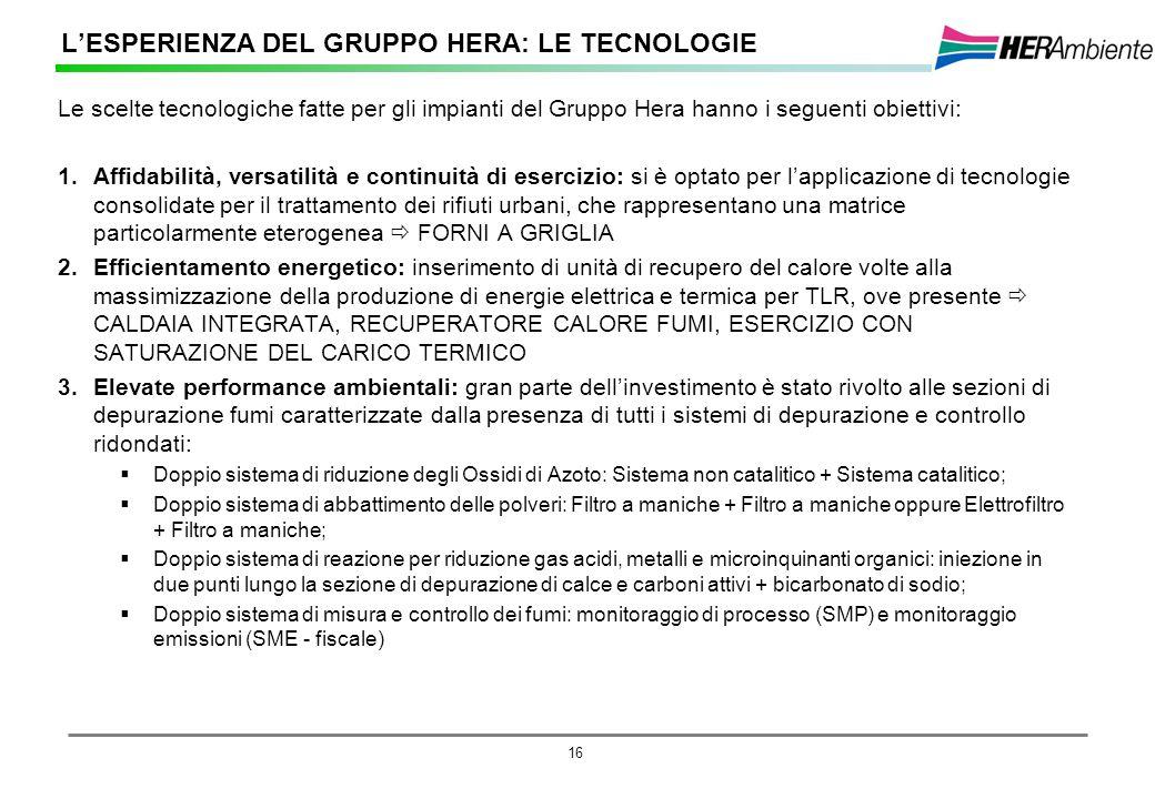 16 Le scelte tecnologiche fatte per gli impianti del Gruppo Hera hanno i seguenti obiettivi: 1.Affidabilità, versatilità e continuità di esercizio: si