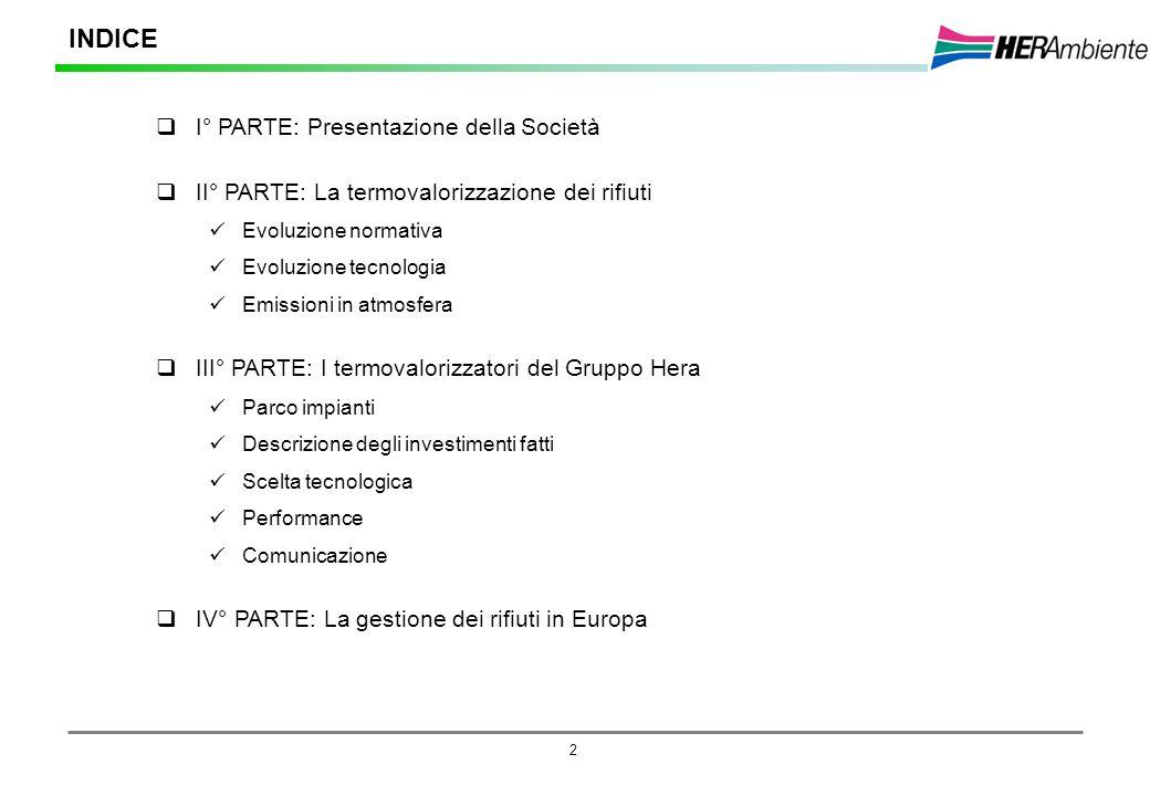 2 I° PARTE: Presentazione della Società II° PARTE: La termovalorizzazione dei rifiuti Evoluzione normativa Evoluzione tecnologia Emissioni in atmosfer