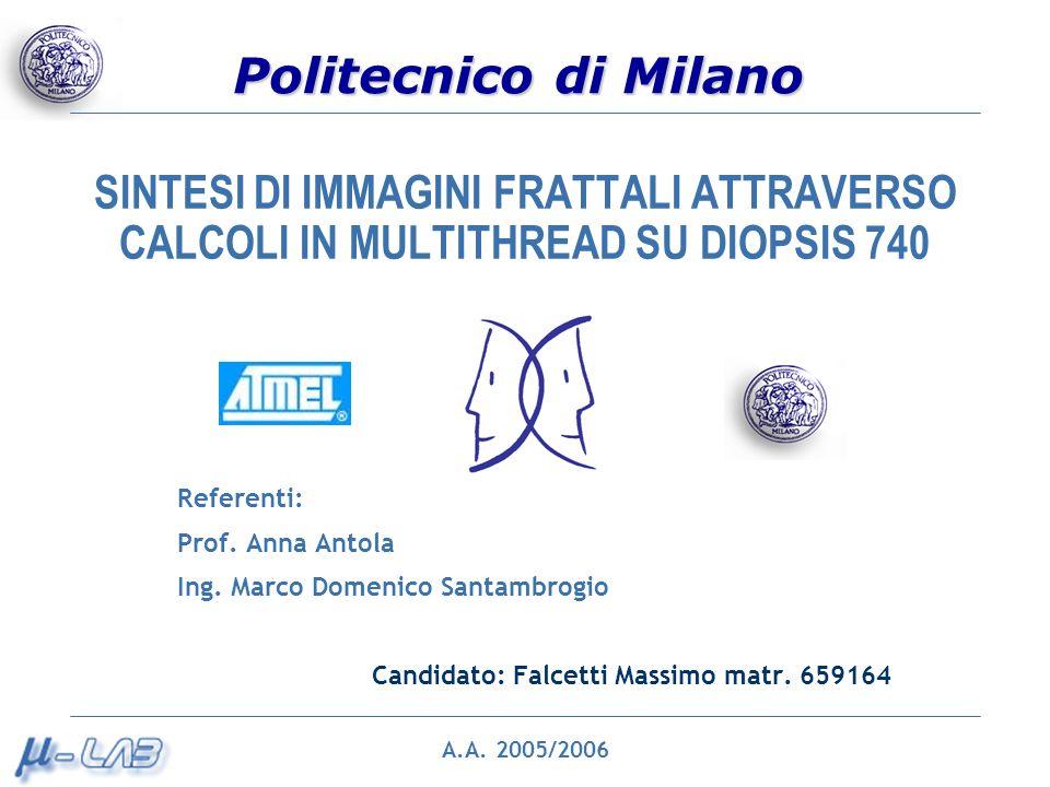 Politecnico di Milano SINTESI DI IMMAGINI FRATTALI ATTRAVERSO CALCOLI IN MULTITHREAD SU DIOPSIS 740 Referenti: Prof. Anna Antola Ing. Marco Domenico S