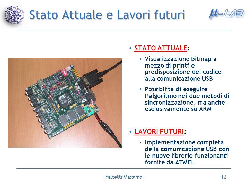 - Falcetti Massimo –12 Stato Attuale e Lavori futuri STATO ATTUALE: Visualizzazione bitmap a mezzo di printf e predisposizione del codice alla comunic