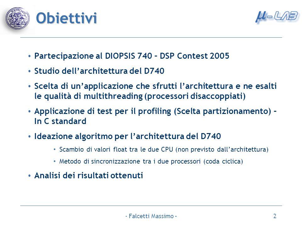 - Falcetti Massimo –3 Diopsis 740 Overview Dual inter operating processors for silicon systems Struttura biprocessore dotata di una normale CPU RISC a 32 bit (ARM), accoppiata ad un DSP - VLIW (mAgic) ottimizzato per lavorare in campo complesso e con numeri floating point a 40 bit.