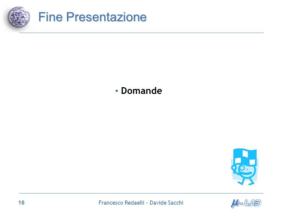 Francesco Redaelli - Davide Sacchi 16 Fine Presentazione Domande