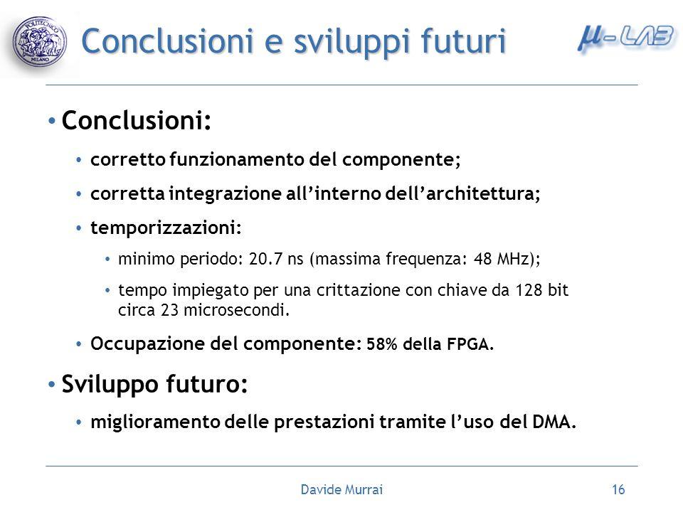 Davide Murrai16 Conclusioni e sviluppi futuri Conclusioni: corretto funzionamento del componente; corretta integrazione allinterno dellarchitettura; t