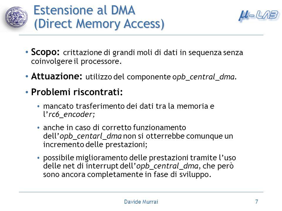 Davide Murrai7 Estensione al DMA (Direct Memory Access) Scopo: crittazione di grandi moli di dati in sequenza senza coinvolgere il processore. Attuazi