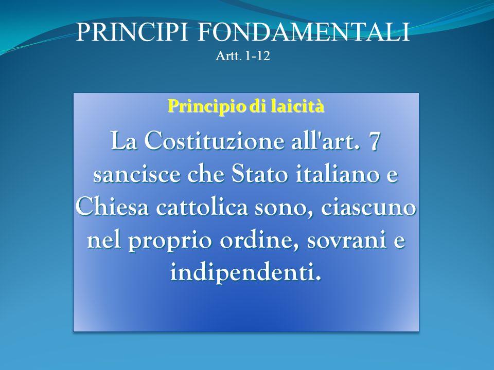 PRINCIPI FONDAMENTALI Artt. 1-12 Principio personalista La Costituzione coglie la tradizione liberale e giusnaturalista del testo dell'art. 2: in esso