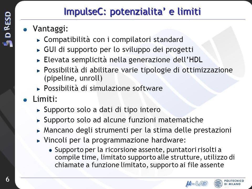 6 ImpulseC: potenzialita e limiti Vantaggi: Compatibilità con i compilatori standard GUI di supporto per lo sviluppo dei progetti Elevata semplicità n