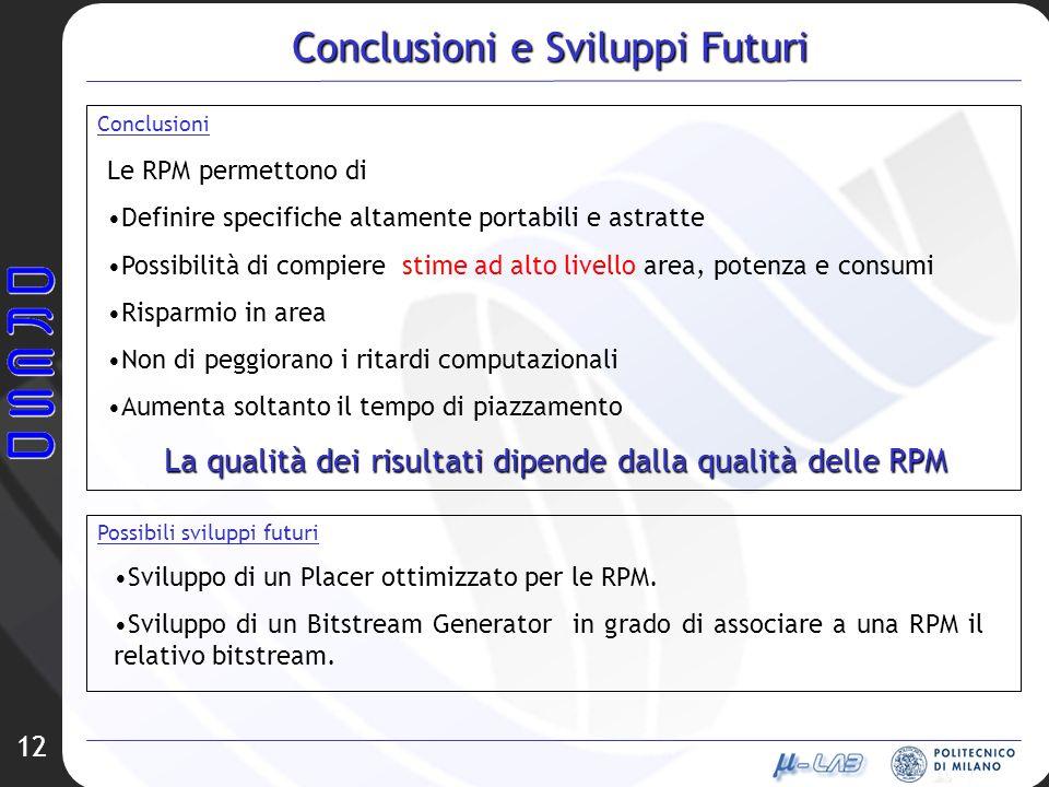 12 Conclusioni e Sviluppi Futuri Conclusioni Le RPM permettono di Definire specifiche altamente portabili e astratte Possibilità di compiere stime ad
