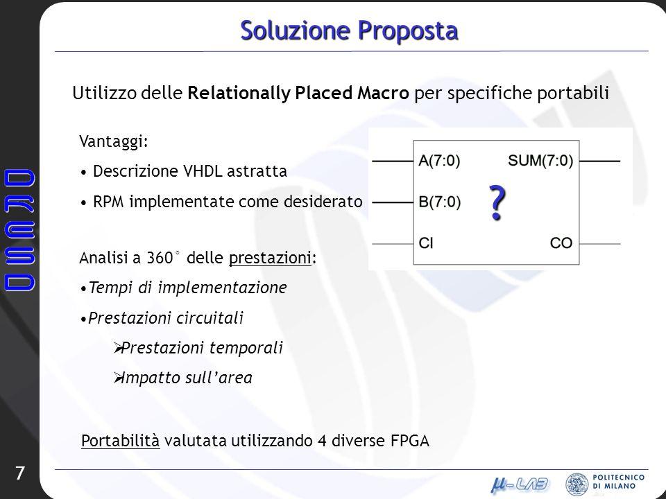 7 Soluzione Proposta Utilizzo delle Relationally Placed Macro per specifiche portabili Vantaggi: Descrizione VHDL astratta RPM implementate come desid