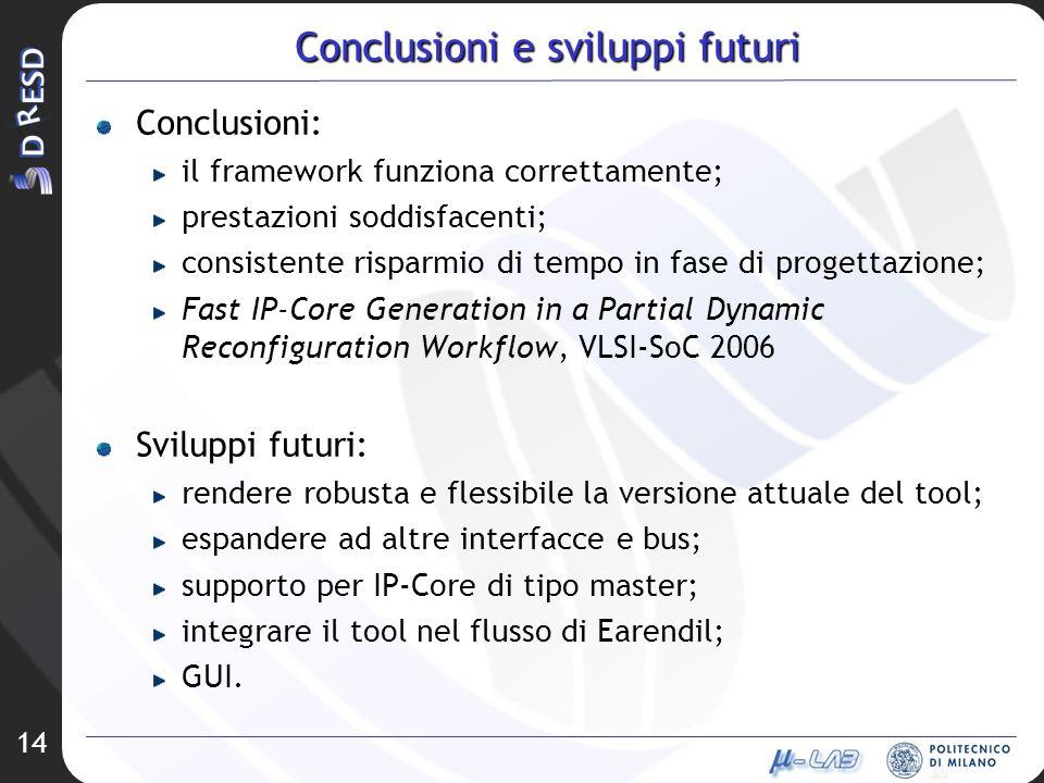 14 Conclusioni e sviluppi futuri Conclusioni: il framework funziona correttamente; prestazioni soddisfacenti; consistente risparmio di tempo in fase d