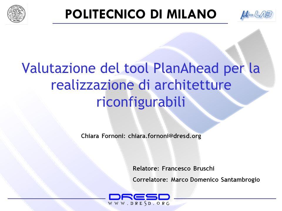 POLITECNICO DI MILANO Valutazione del tool PlanAhead per la realizzazione di architetture riconfigurabili Chiara Fornoni: chiara.fornoni@dresd.org Rel