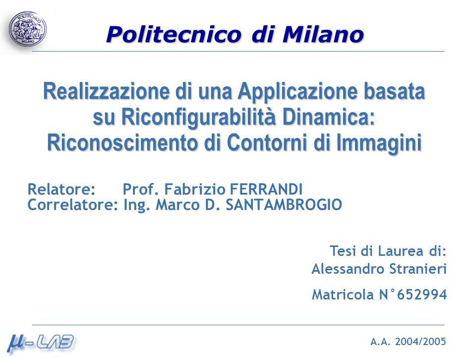 Politecnico di Milano Realizzazione di una Applicazione basata su Riconfigurabilit à Dinamica: Riconoscimento di Contorni di Immagini A.A. 2004/2005 R