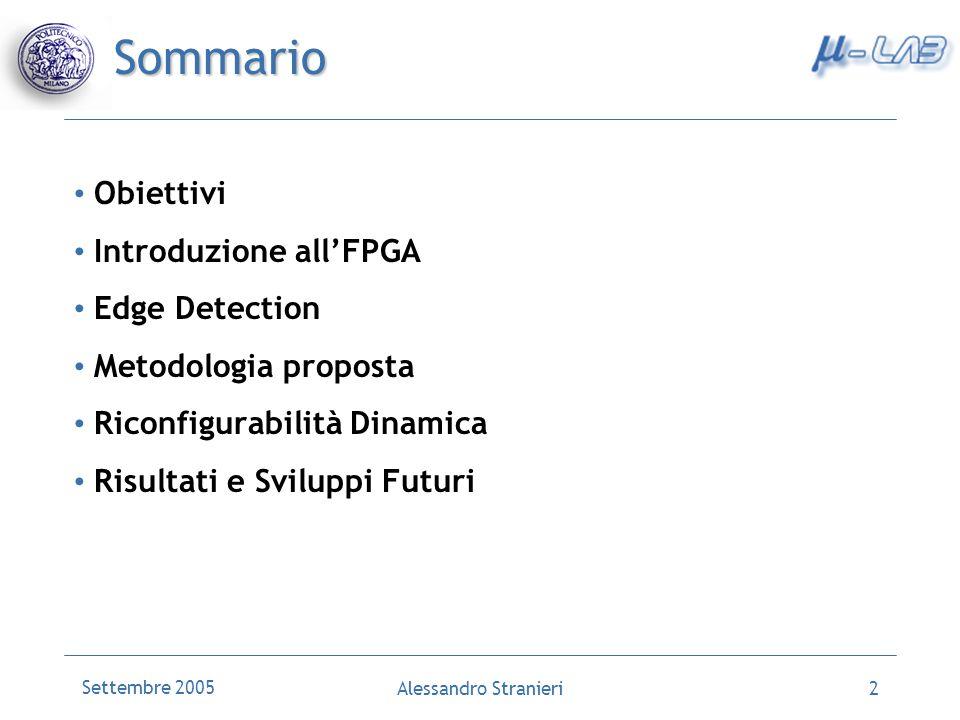 Settembre 2005 Alessandro Stranieri2 Sommario Obiettivi Introduzione allFPGA Edge Detection Metodologia proposta Riconfigurabilità Dinamica Risultati e Sviluppi Futuri