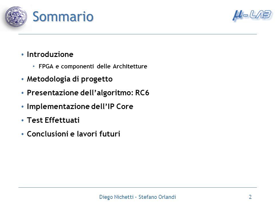 Diego Nichetti – Stefano Orlandi2 Sommario Introduzione FPGA e componenti delle Architetture Metodologia di progetto Presentazione dellalgoritmo: RC6