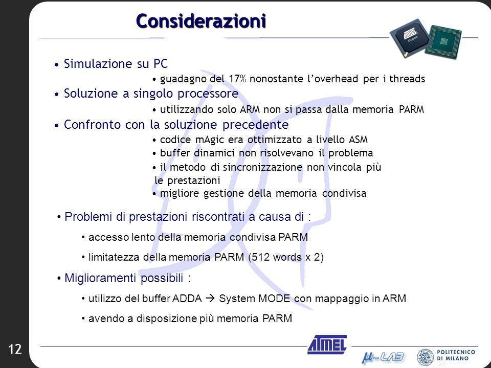 12 Problemi di prestazioni riscontrati a causa di : accesso lento della memoria condivisa PARM limitatezza della memoria PARM (512 words x 2) Migliora