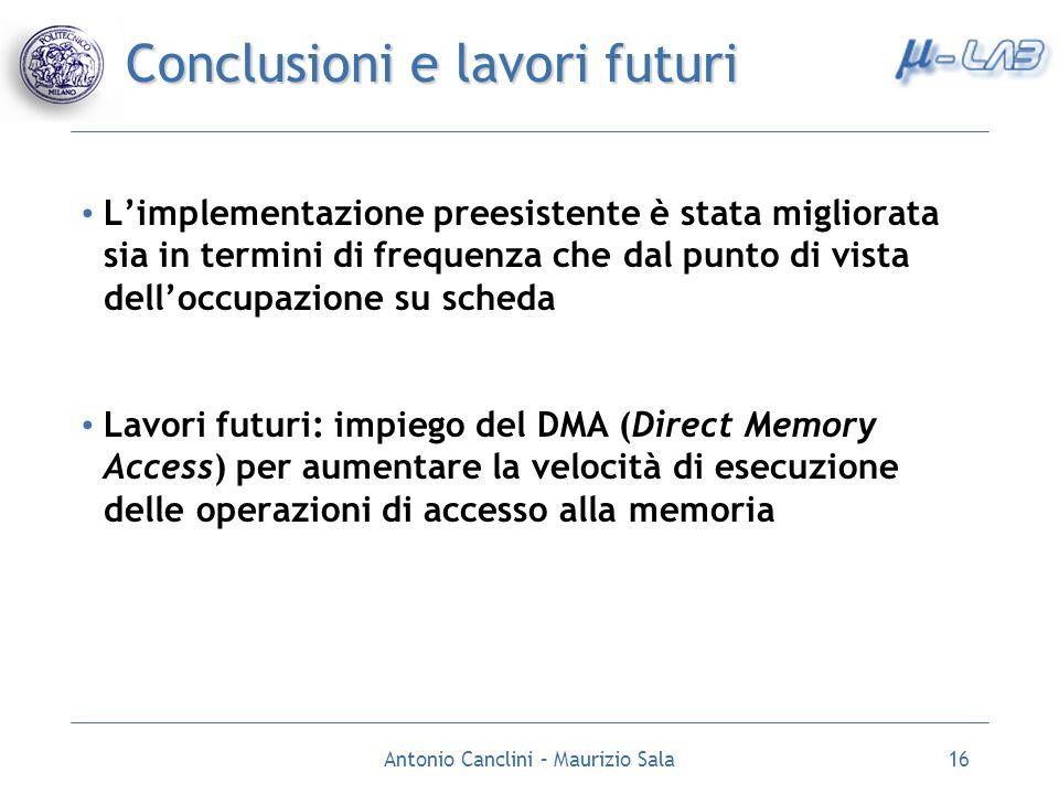 Antonio Canclini – Maurizio Sala16 Conclusioni e lavori futuri Limplementazione preesistente è stata migliorata sia in termini di frequenza che dal pu