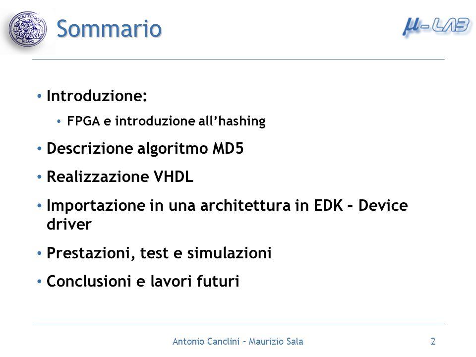 Antonio Canclini – Maurizio Sala2 Sommario Introduzione: FPGA e introduzione allhashing Descrizione algoritmo MD5 Realizzazione VHDL Importazione in u