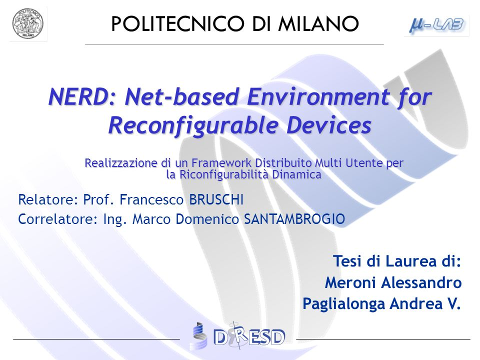 POLITECNICO DI MILANO NERD: Net-based Environment for Reconfigurable Devices Realizzazione di un Framework Distribuito Multi Utente per la Riconfigurabilità Dinamica Relatore: Prof.
