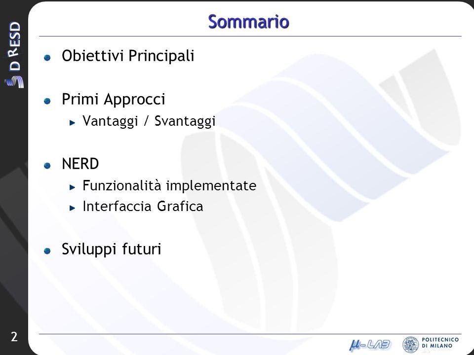 2 Sommario Obiettivi Principali Primi Approcci Vantaggi / Svantaggi NERD Funzionalità implementate Interfaccia Grafica Sviluppi futuri