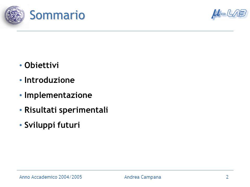 Anno Accademico 2004/2005Andrea Campana2 Sommario Obiettivi Introduzione Implementazione Risultati sperimentali Sviluppi futuri