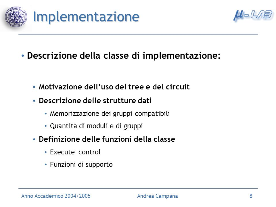 Anno Accademico 2004/2005Andrea Campana8 Implementazione Descrizione della classe di implementazione: Motivazione delluso del tree e del circuit Descr