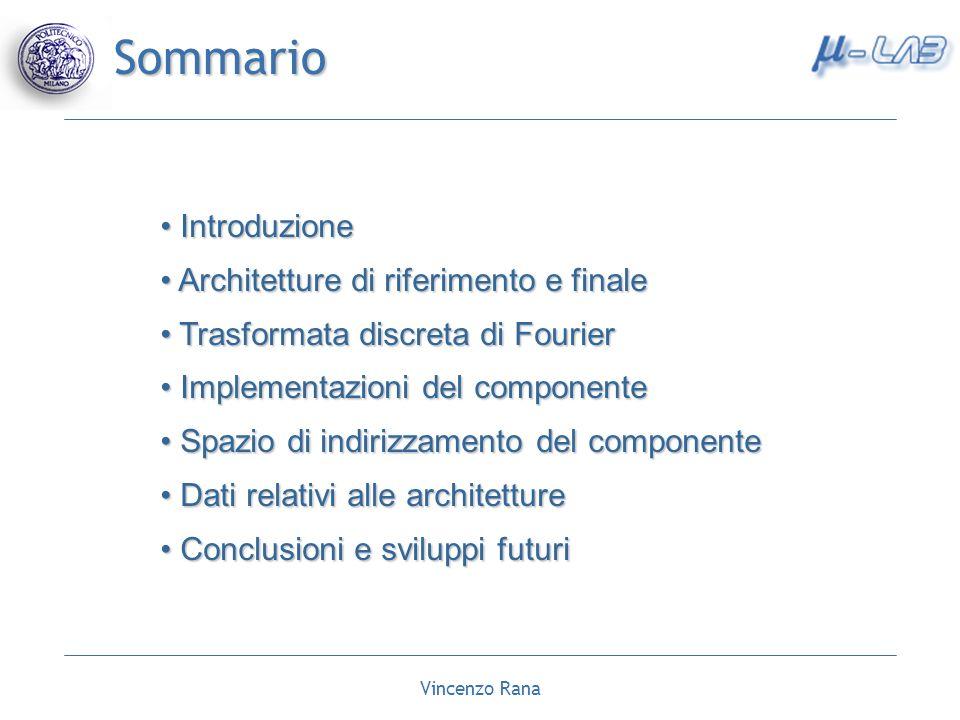 Vincenzo Rana Sommario Introduzione Introduzione Architetture di riferimento e finale Architetture di riferimento e finale Trasformata discreta di Fou