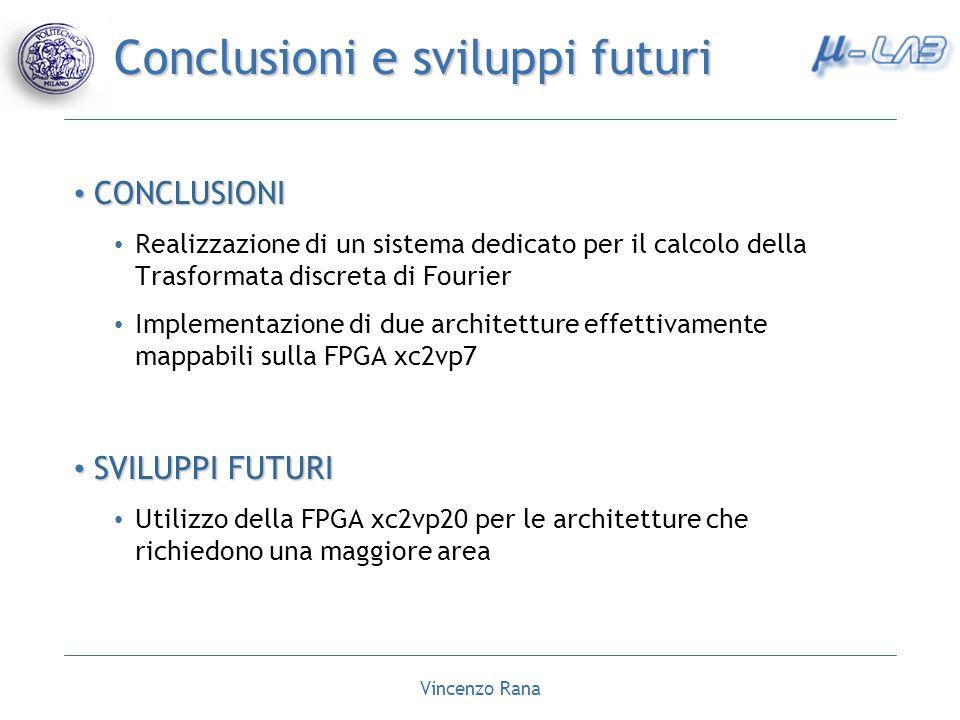Vincenzo Rana Conclusioni e sviluppi futuri CONCLUSIONI CONCLUSIONI Realizzazione di un sistema dedicato per il calcolo della Trasformata discreta di