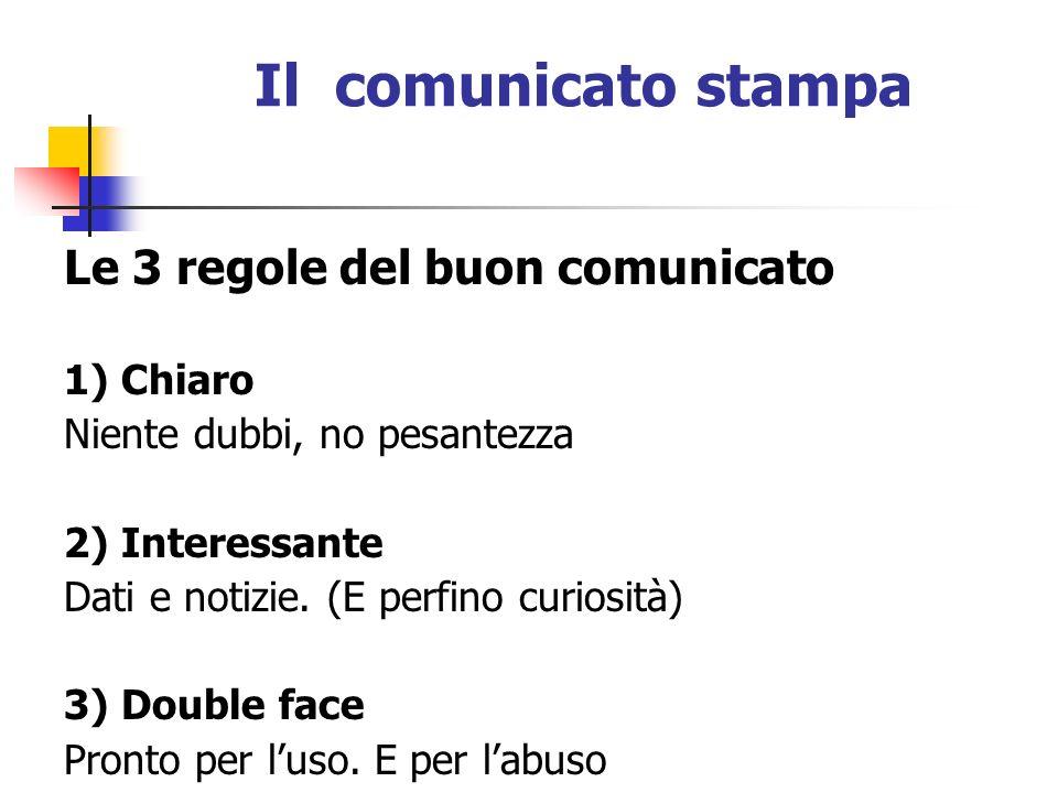 Il comunicato stampa Le 3 regole del buon comunicato 1) Chiaro Niente dubbi, no pesantezza 2) Interessante Dati e notizie.