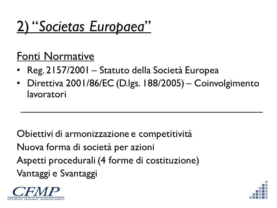 2) Societas Europaea Fonti Normative Reg. 2157/2001 – Statuto della Società Europea Direttiva 2001/86/EC (D.lgs. 188/2005) – Coinvolgimento lavoratori