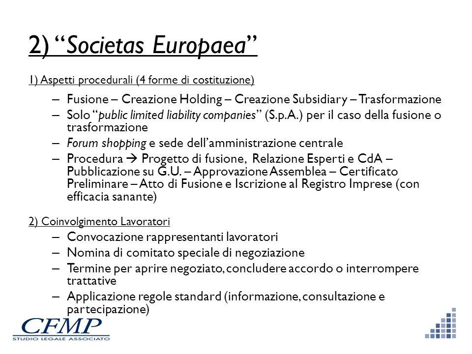 2) Societas Europaea 1) Aspetti procedurali (4 forme di costituzione) – Fusione – Creazione Holding – Creazione Subsidiary – Trasformazione – Solo pub