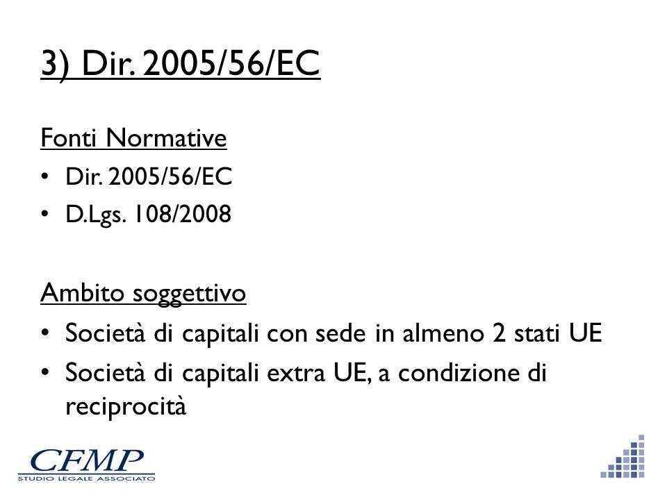 3) Dir. 2005/56/EC Fonti Normative Dir. 2005/56/EC D.Lgs. 108/2008 Ambito soggettivo Società di capitali con sede in almeno 2 stati UE Società di capi