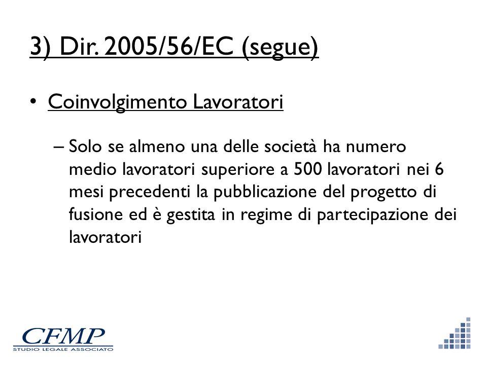 3) Dir. 2005/56/EC (segue) Coinvolgimento Lavoratori – Solo se almeno una delle società ha numero medio lavoratori superiore a 500 lavoratori nei 6 me