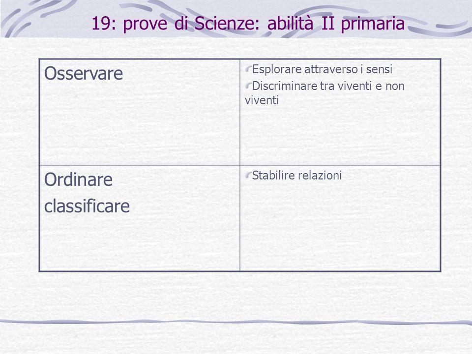 19: prove di Scienze: abilità II primaria Osservare Esplorare attraverso i sensi Discriminare tra viventi e non viventi Ordinare classificare Stabilir
