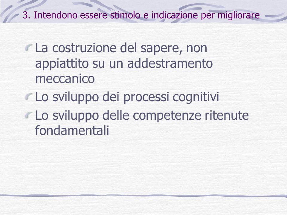 3. Intendono essere stimolo e indicazione per migliorare La costruzione del sapere, non appiattito su un addestramento meccanico Lo sviluppo dei proce