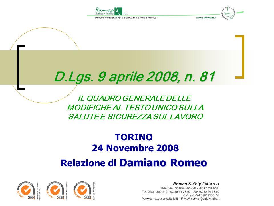 D.Lgs. 9 aprile 2008, n. 81 Damiano Romeo D.Lgs. 9 aprile 2008, n. 81 IL QUADRO GENERALE DELLE MODIFICHE AL TESTO UNICO SULLA SALUTE E SICUREZZA SUL L